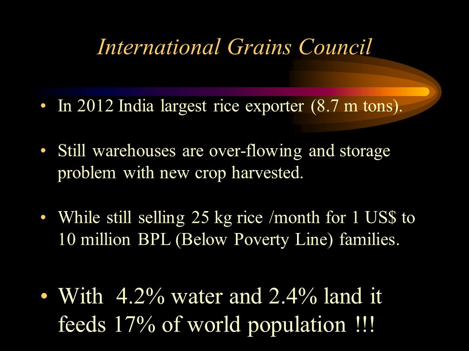 International Grains Council In 2012 India largest rice exporter (8.7 m tons). Still warehouses are over-flowing and storage problem with new crop har