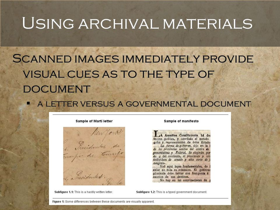 Using archival materials Scanned images immediately provide visual cues as to the type of document  a letter versus a governmental document Scanned images immediately provide visual cues as to the type of document  a letter versus a governmental document