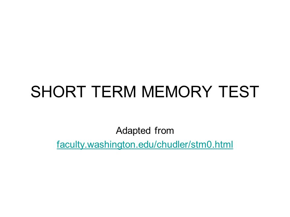 SHORT TERM MEMORY TEST Adapted from faculty.washington.edu/chudler/stm0.html
