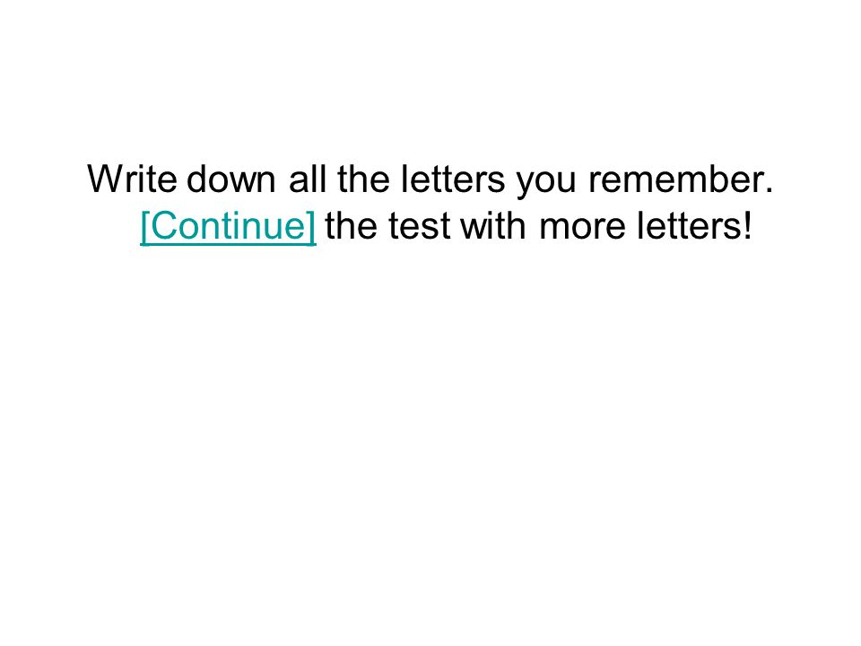 Write down all the letters you remember. [Continue] the test with more letters! [Continue]