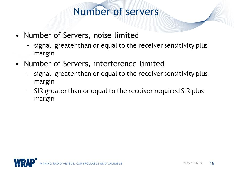 Number of servers 15 WRAP 0860G Number of Servers, noise limited –signal greater than or equal to the receiver sensitivity plus margin Number of Serve