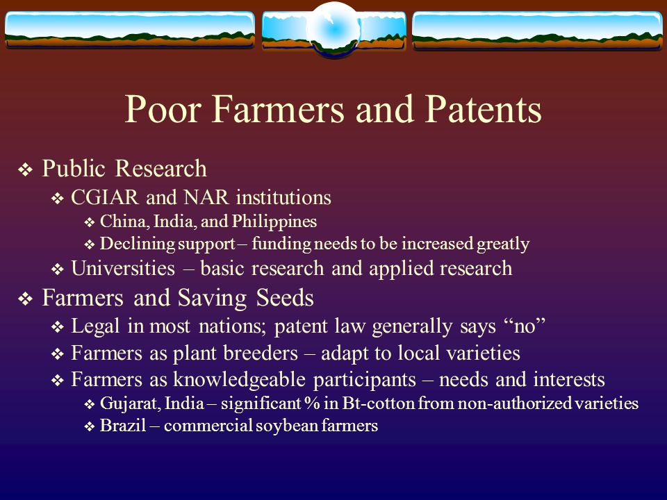 Poor Farmers and Patents  Public Research  CGIAR and NAR institutions  China, India, and Philippines  Declining support – funding needs to be incr
