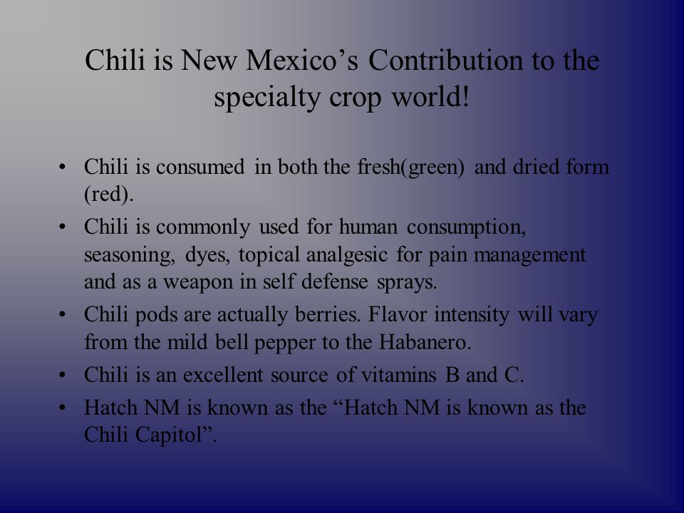 Chili is New Mexico's Contribution to the specialty crop world.