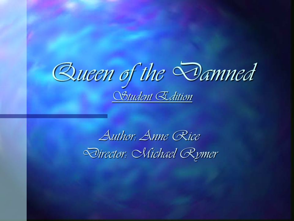Queen of the Damned Student Edition Author: Anne Rice Director: Michael Rymer