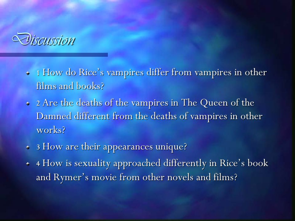 Discussion 1 How do Rice's vampires differ from vampires in other films and books.