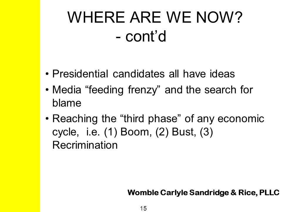 "Womble Carlyle Sandridge & Rice, PLLC 15 WHERE ARE WE NOW? - cont'd Presidential candidates all have ideas Media ""feeding frenzy"" and the search for b"