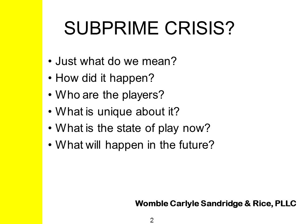 Womble Carlyle Sandridge & Rice, PLLC 2 SUBPRIME CRISIS.