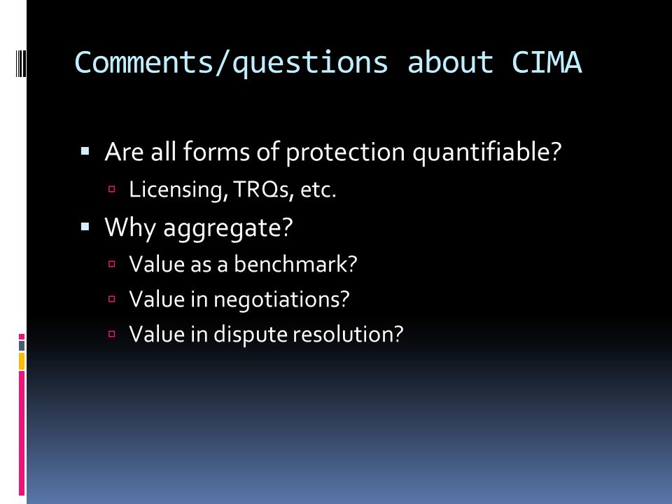 Comments/questions about CIMA  Are all forms of protection quantifiable.