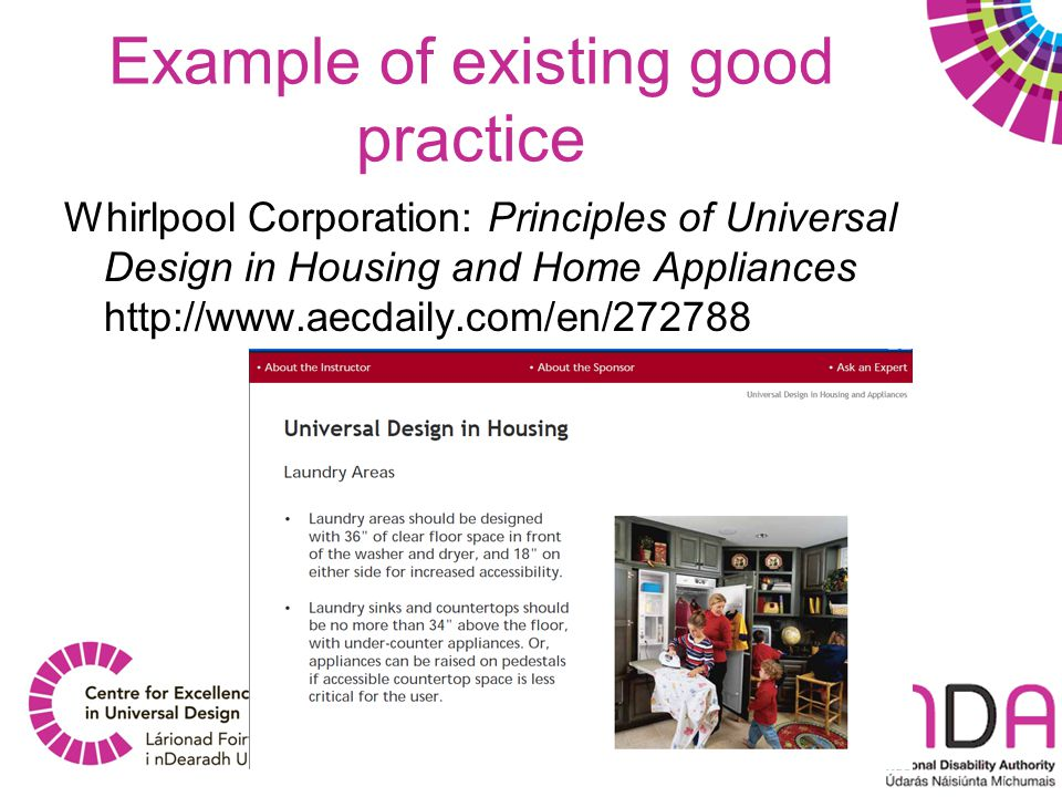 Example of existing good practice Whirlpool Corporation: Principles of Universal Design in Housing and Home Appliances http://www.aecdaily.com/en/272788