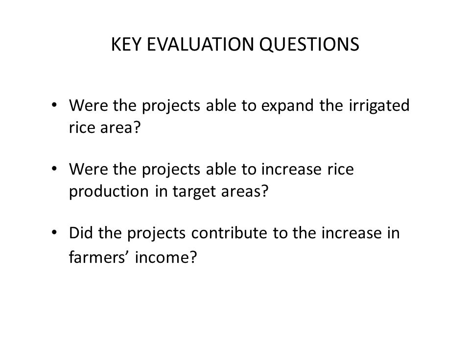 KEY EVALUATION QUESTIONS Were the projects able to expand the irrigated rice area.