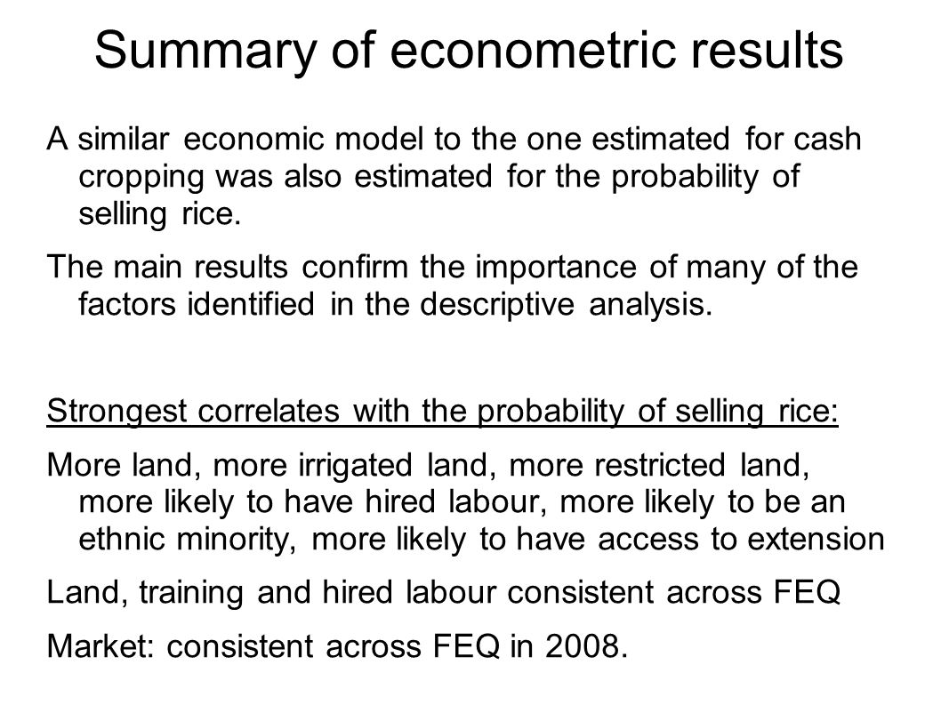 Summary of econometric results A similar economic model to the one estimated for cash cropping was also estimated for the probability of selling rice.