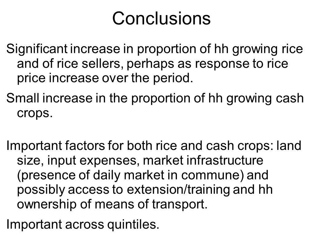Conclusions Significant increase in proportion of hh growing rice and of rice sellers, perhaps as response to rice price increase over the period.