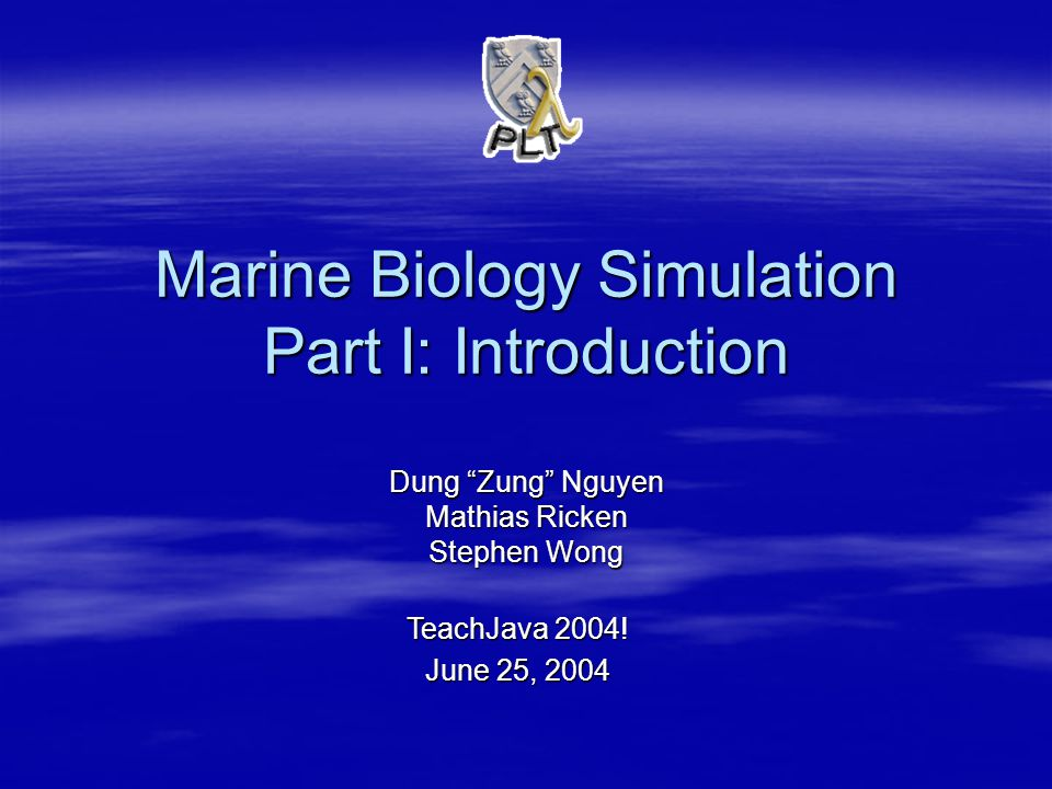 Marine Biology Simulation Part I: Introduction Dung Zung Nguyen Mathias Ricken Stephen Wong TeachJava 2004.