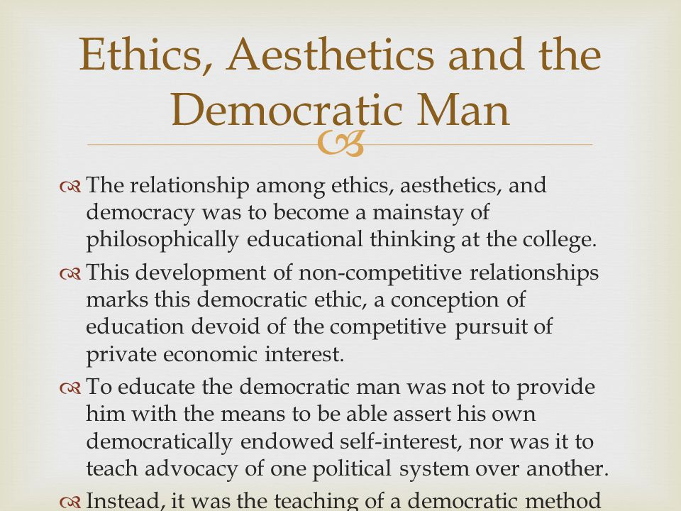   The relationship among ethics, aesthetics, and democracy was to become a mainstay of philosophically educational thinking at the college.