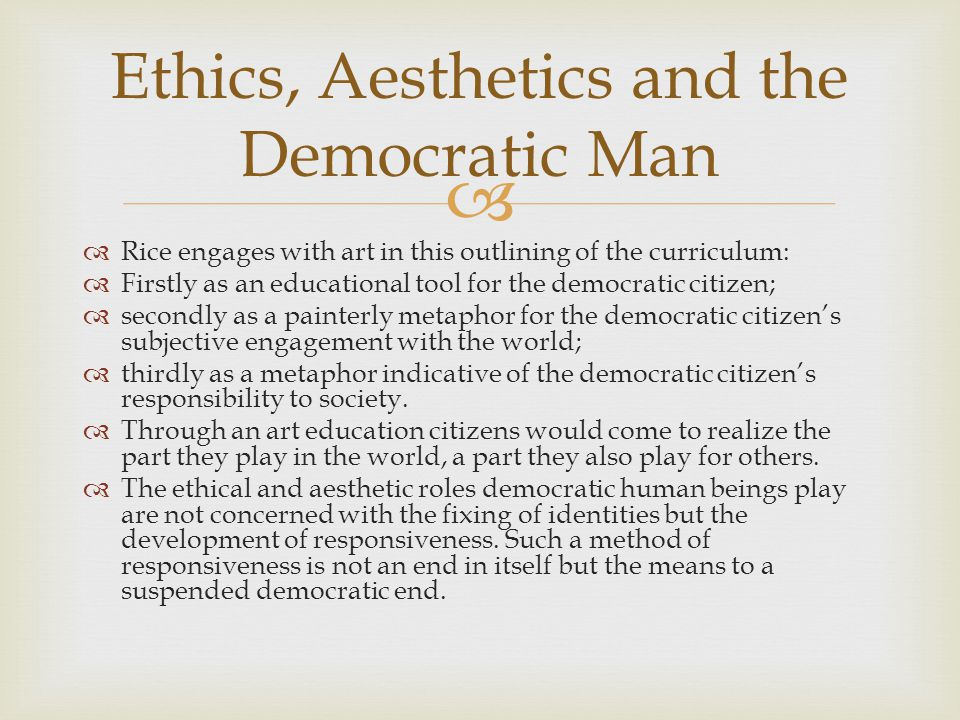   Rice engages with art in this outlining of the curriculum:  Firstly as an educational tool for the democratic citizen;  secondly as a painterly