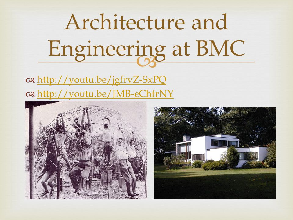   http://youtu.be/jgfrvZ-SxPQ http://youtu.be/jgfrvZ-SxPQ  http://youtu.be/JMB-eChfrNY http://youtu.be/JMB-eChfrNY Architecture and Engineering at BMC