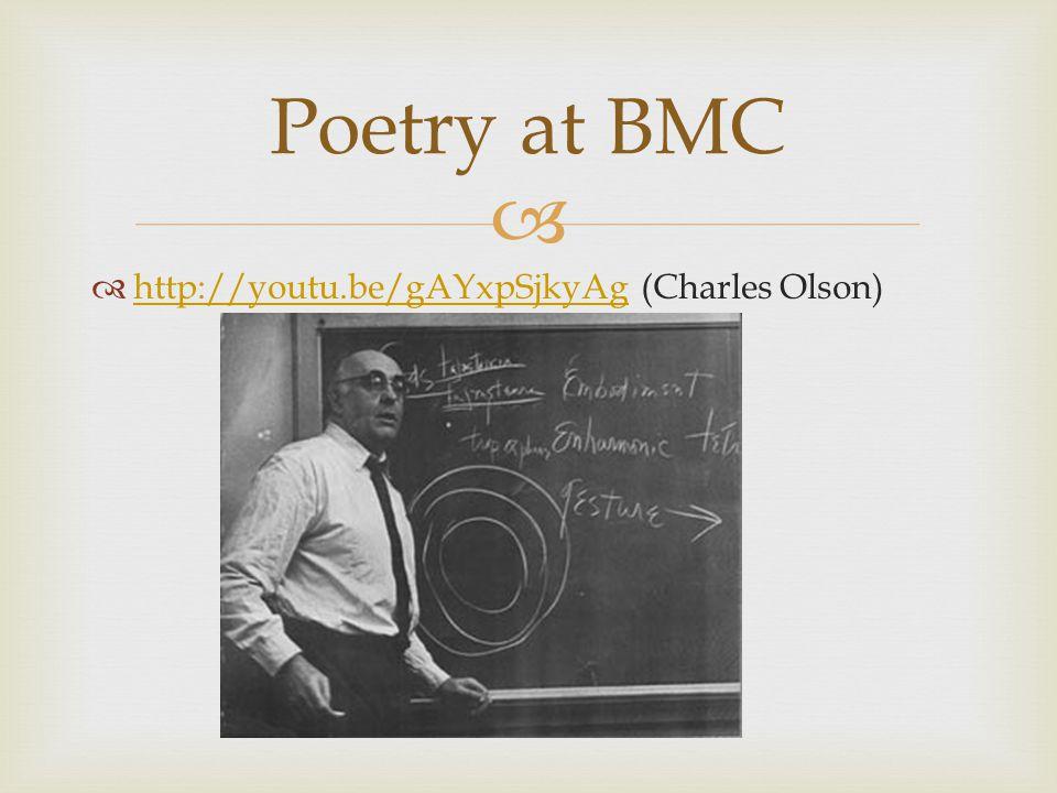   http://youtu.be/gAYxpSjkyAg (Charles Olson) http://youtu.be/gAYxpSjkyAg Poetry at BMC
