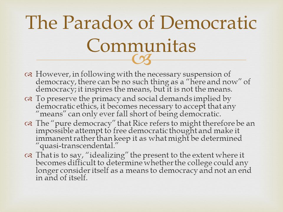  However, in following with the necessary suspension of democracy, there can be no such thing as a here and now of democracy; it inspires the means, but it is not the means.