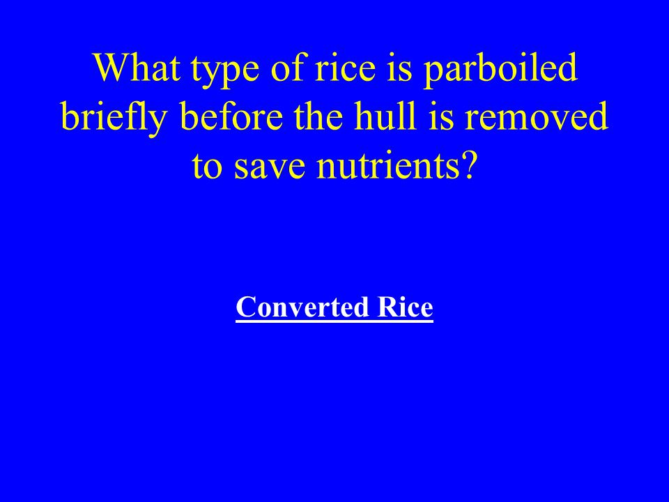 What type of rice is parboiled briefly before the hull is removed to save nutrients?