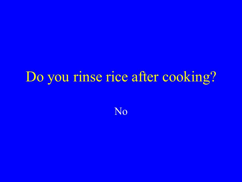 Do you rinse rice after cooking?