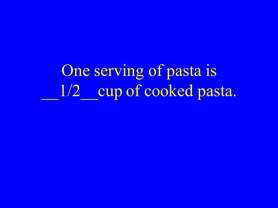 One serving of pasta is ____cup of cooked pasta.
