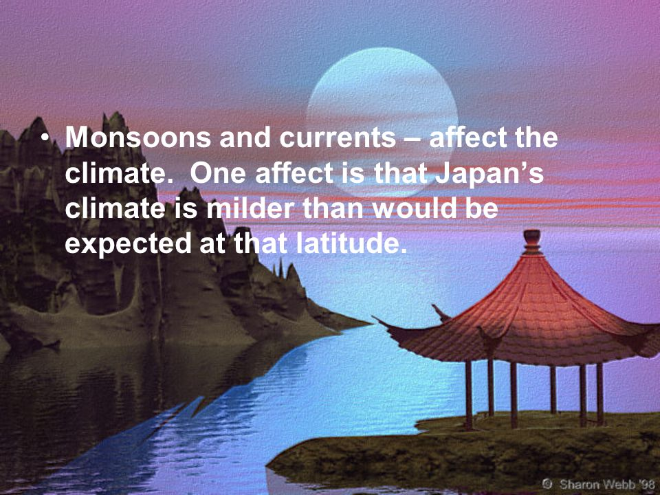 Monsoons and currents – affect the climate.