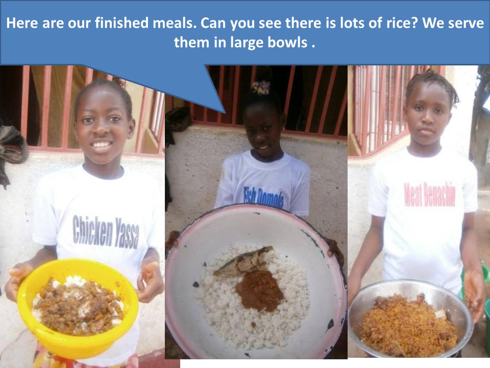 Here are our finished meals. Can you see there is lots of rice We serve them in large bowls.