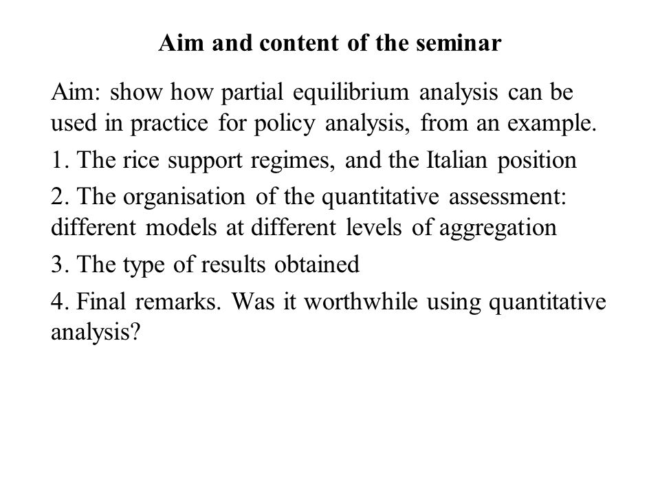Aim and content of the seminar Aim: show how partial equilibrium analysis can be used in practice for policy analysis, from an example.
