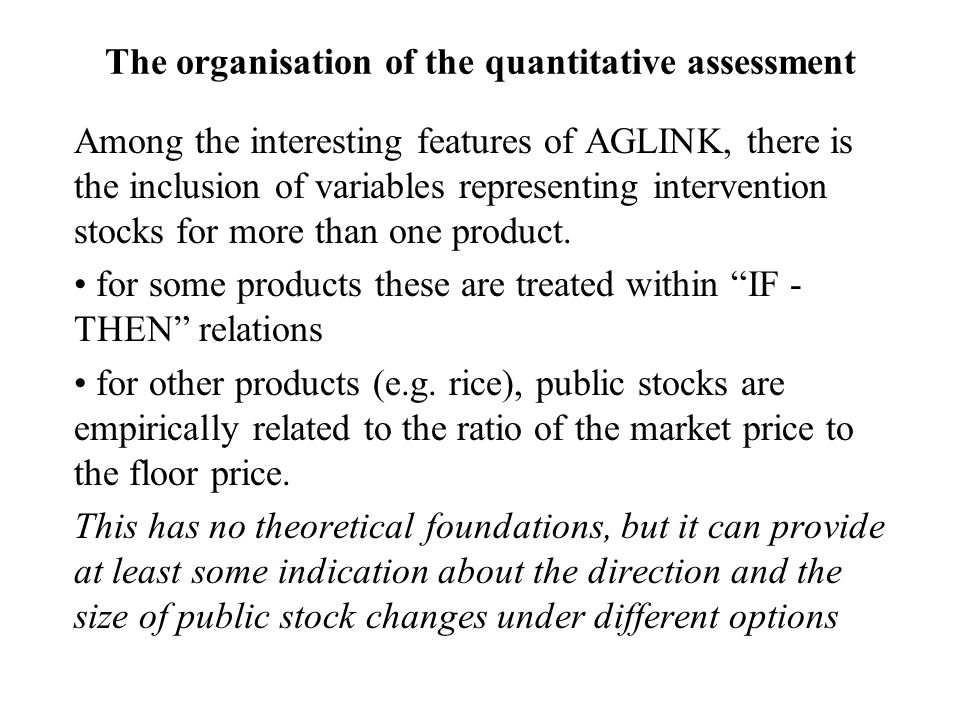 The organisation of the quantitative assessment Among the interesting features of AGLINK, there is the inclusion of variables representing intervention stocks for more than one product.