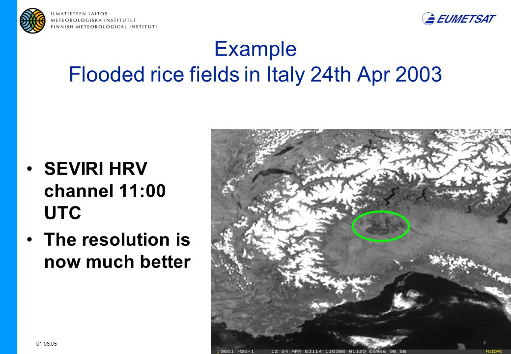 01.06.058 Example Flooded rice fields in Italy 24th Apr 2003 SEVIRI HRV channel 11:00 UTC The resolution is now much better