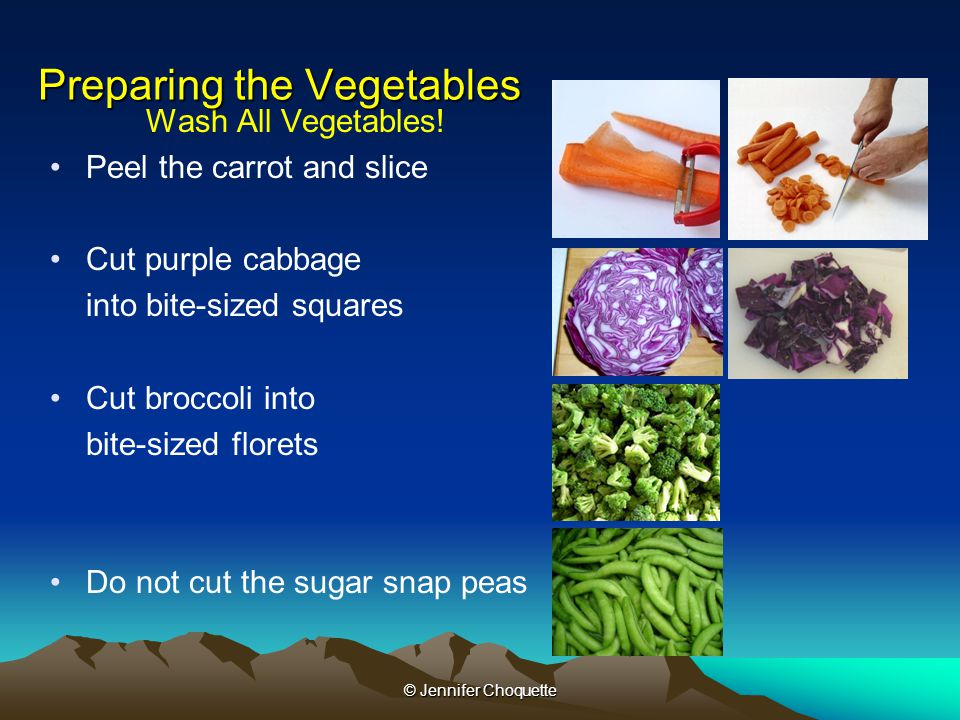 Wash All Vegetables! Peel the carrot and slice Cut purple cabbage into bite-sized squares Cut broccoli into bite-sized florets Do not cut the sugar sn