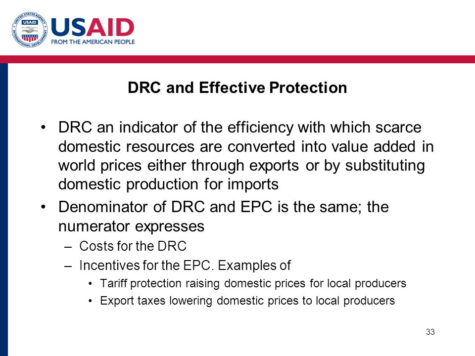 DRC and Effective Protection DRC an indicator of the efficiency with which scarce domestic resources are converted into value added in world prices ei