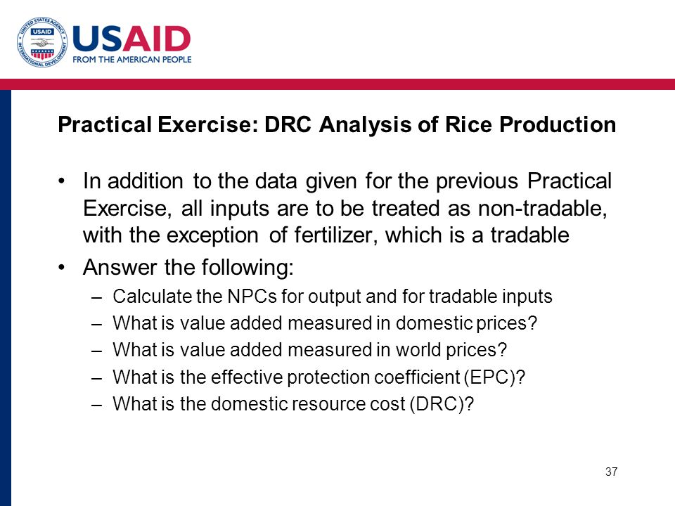 Practical Exercise: DRC Analysis of Rice Production In addition to the data given for the previous Practical Exercise, all inputs are to be treated as