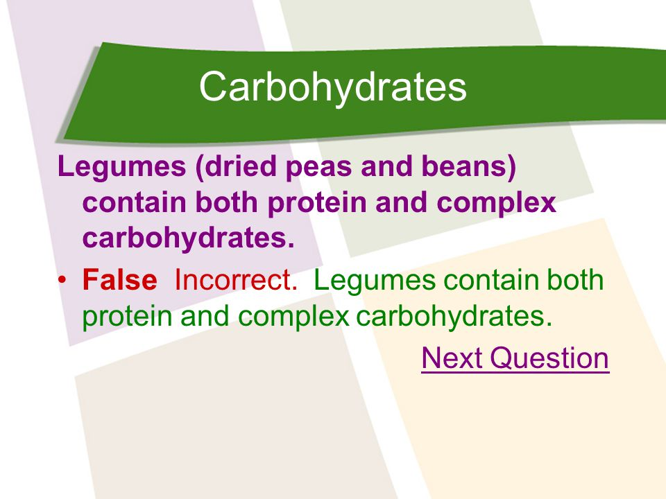 Carbohydrates Legumes (dried peas and beans) contain both protein and complex carbohydrates.