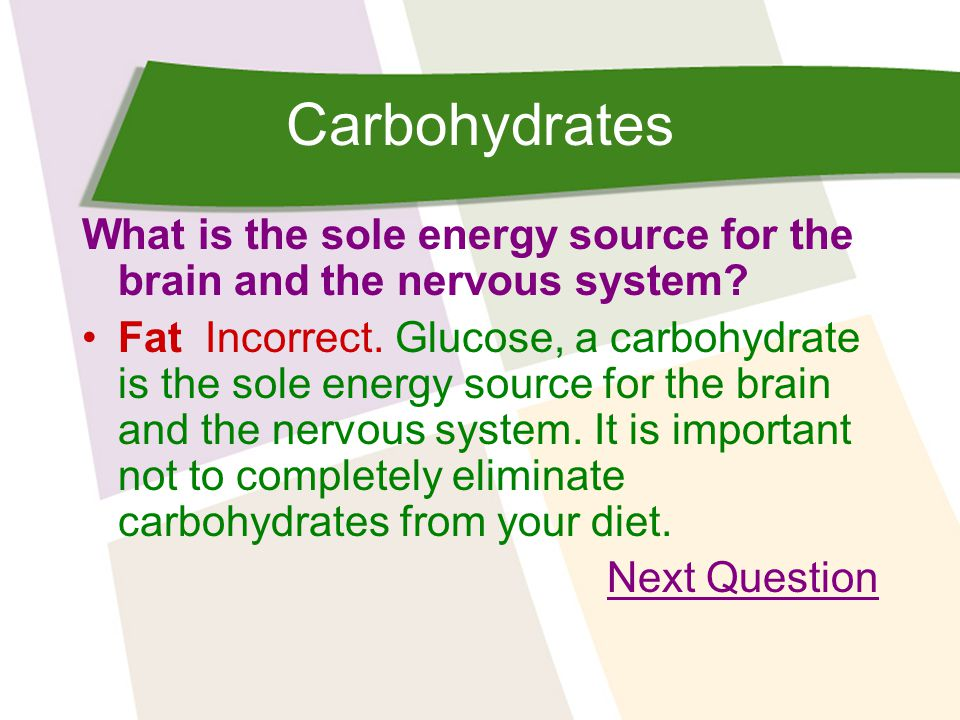 Carbohydrates What is the sole energy source for the brain and the nervous system.