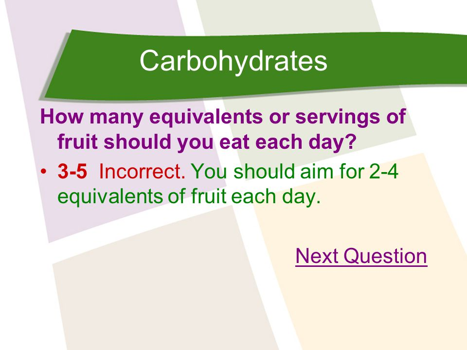 Carbohydrates How many equivalents or servings of fruit should you eat each day.
