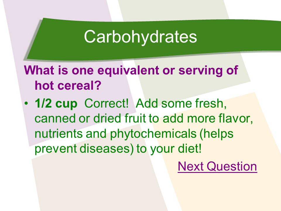 Carbohydrates What is one equivalent or serving of hot cereal.