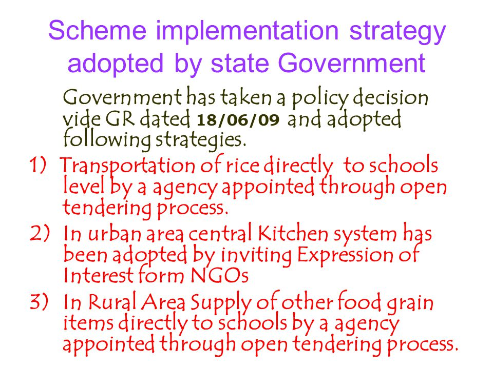 Scheme implementation strategy adopted by state Government Government has taken a policy decision vide GR dated 18/06/09 and adopted following strategies.