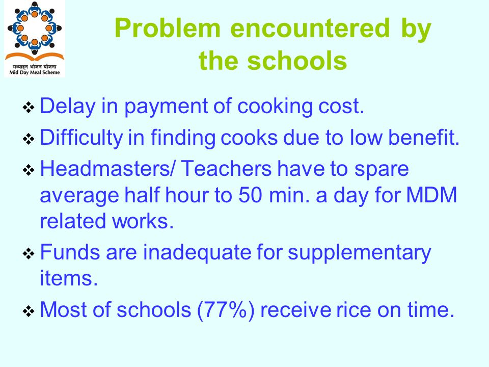 Problem encountered by the schools  Delay in payment of cooking cost.