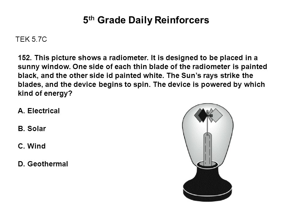 5 th Grade Daily Reinforcers TEK 5.7C 152. This picture shows a radiometer.