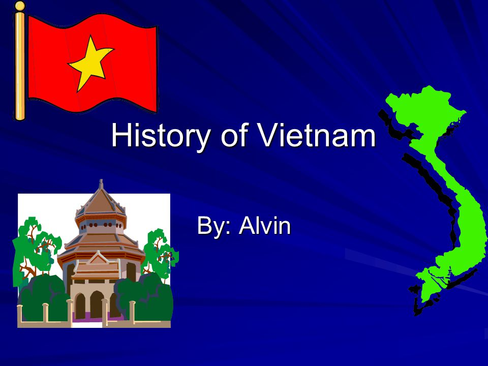 History of Vietnam By: Alvin