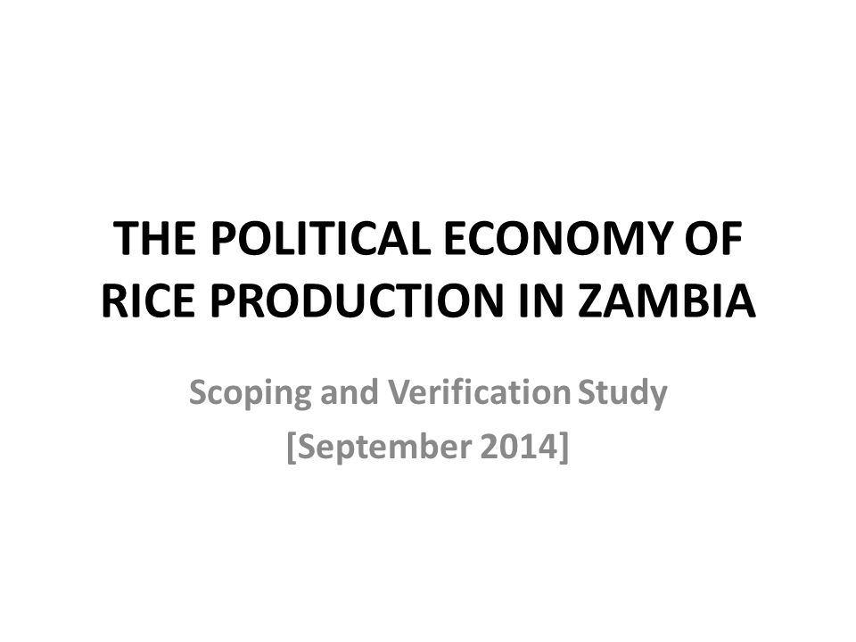 THE POLITICAL ECONOMY OF RICE PRODUCTION IN ZAMBIA Scoping and Verification Study [September 2014]