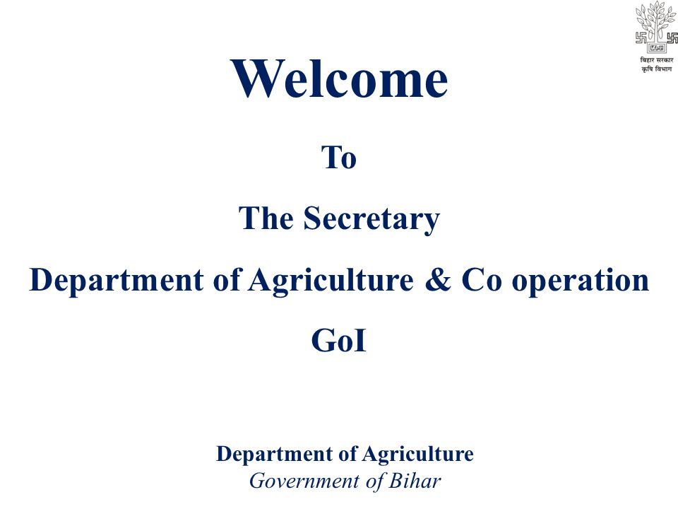 Department of Agriculture Government of Bihar Welcome To The Secretary Department of Agriculture & Co operation GoI