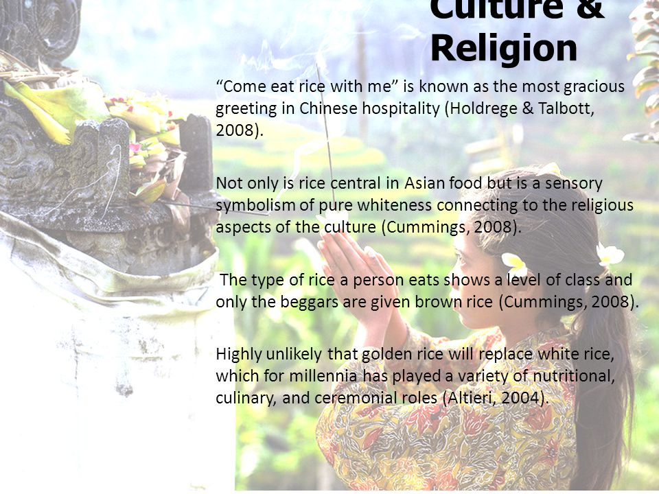 Culture & Religion Come eat rice with me is known as the most gracious greeting in Chinese hospitality (Holdrege & Talbott, 2008).