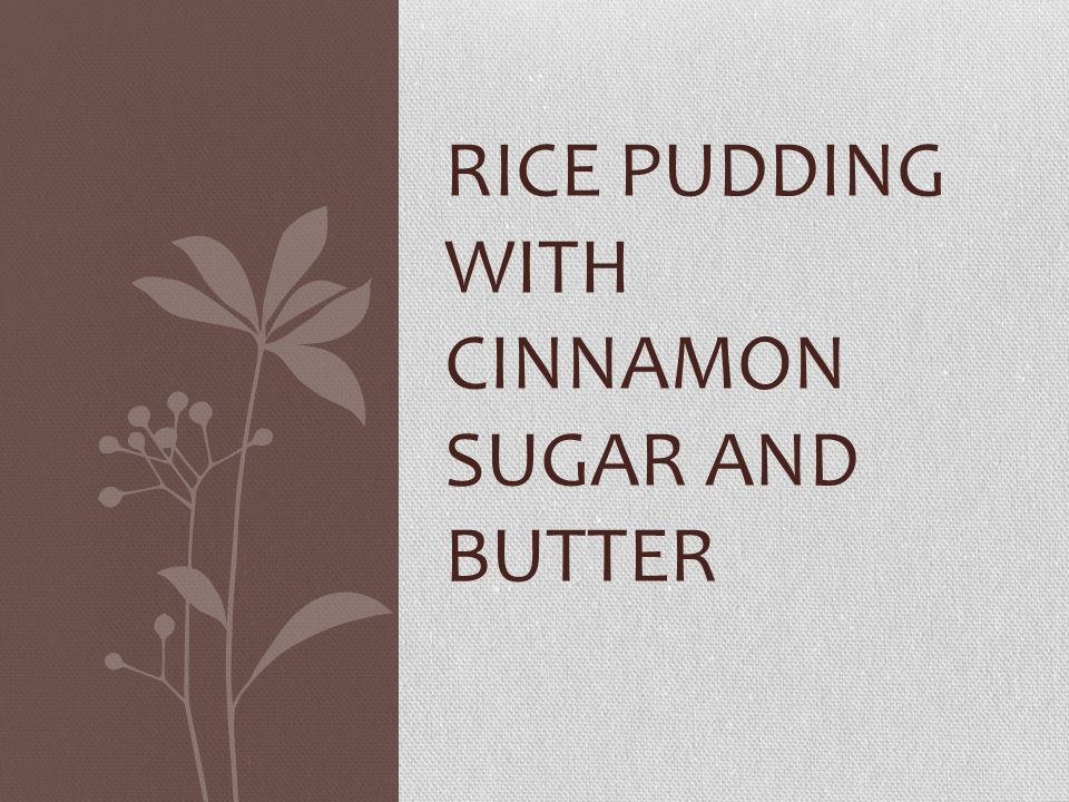 RICE PUDDING WITH CINNAMON SUGAR AND BUTTER