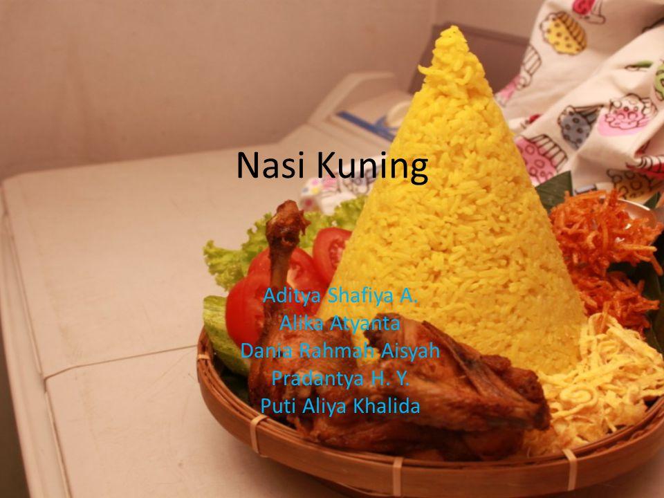 Nasi Kuning Aditya Shafiya A. Alika Atyanta Dania Rahmah Aisyah Pradantya H. Y. Puti Aliya Khalida