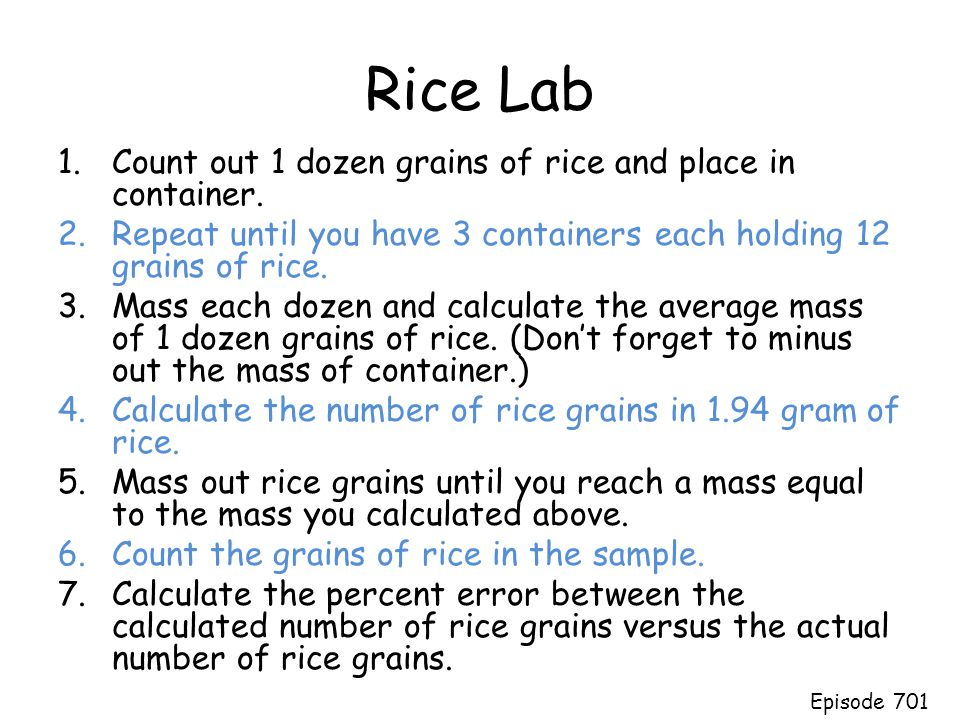 Rice Lab 1.Count out 1 dozen grains of rice and place in container. 2.Repeat until you have 3 containers each holding 12 grains of rice. 3.Mass each d