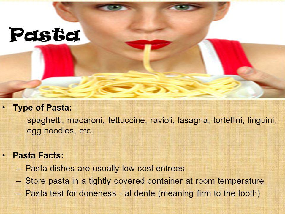 Pasta Type of Pasta: spaghetti, macaroni, fettuccine, ravioli, lasagna, tortellini, linguini, egg noodles, etc.