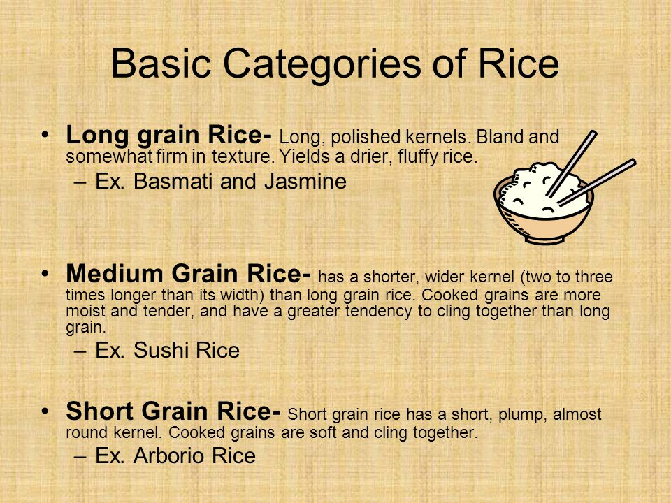 Basic Categories of Rice Long grain Rice- Long, polished kernels.