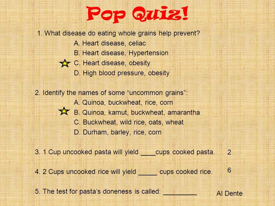 Pop Quiz. 1. What disease do eating whole grains help prevent.